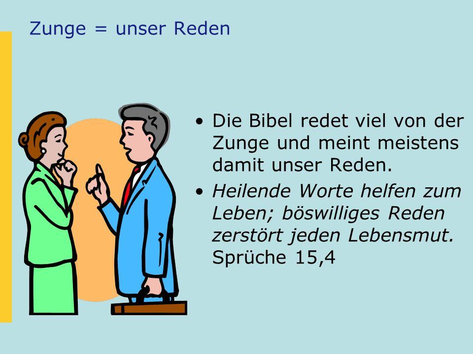 Zunge = unser Reden Die Bibel redet viel von der Zunge und meint meistens damit unser Reden.