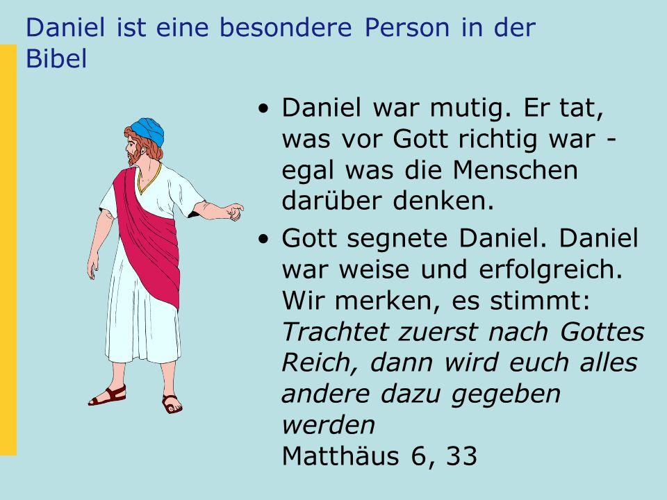 Daniel ist eine besondere Person in der Bibel