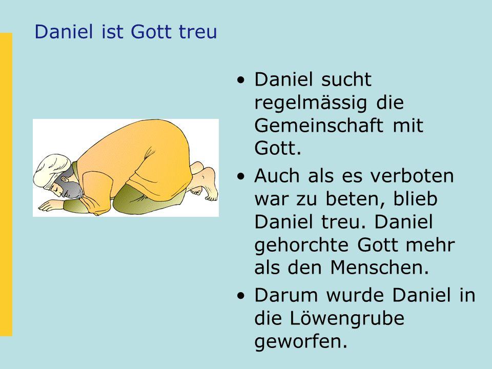 Daniel ist Gott treu Daniel sucht regelmässig die Gemeinschaft mit Gott.