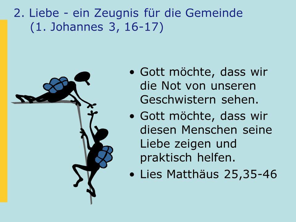 2. Liebe - ein Zeugnis für die Gemeinde (1. Johannes 3, 16-17)