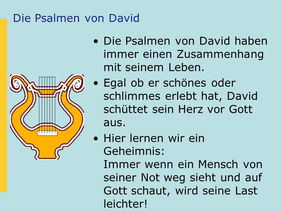Die Psalmen von David Die Psalmen von David haben immer einen Zusammenhang mit seinem Leben.