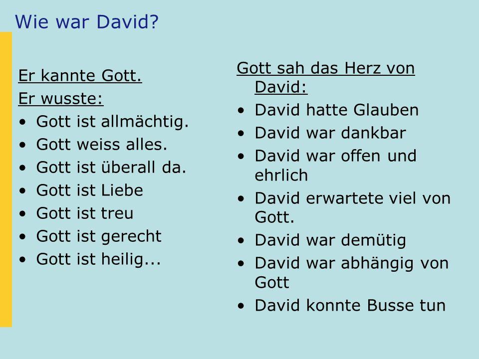 Wie war David Gott sah das Herz von David: Er kannte Gott.