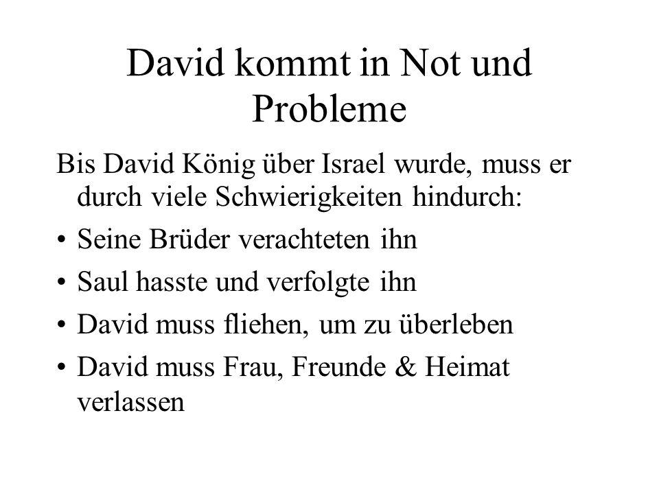 David kommt in Not und Probleme