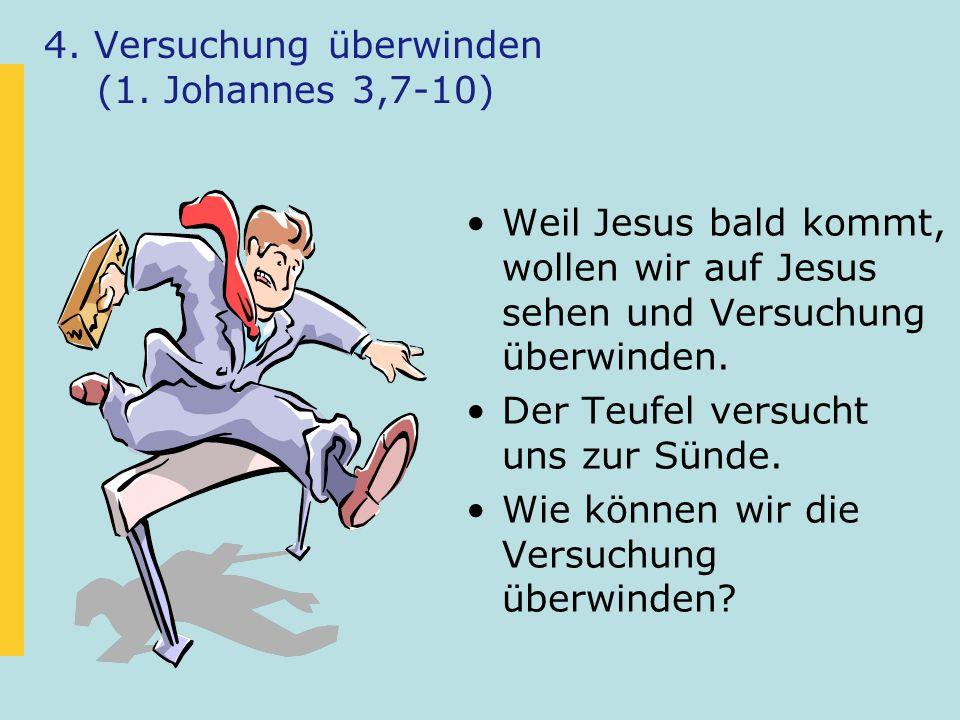 4. Versuchung überwinden (1. Johannes 3,7-10)