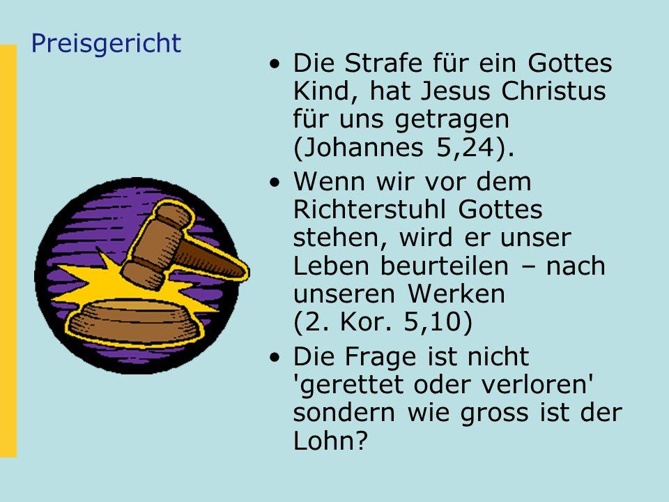 PreisgerichtDie Strafe für ein Gottes Kind, hat Jesus Christus für uns getragen (Johannes 5,24).