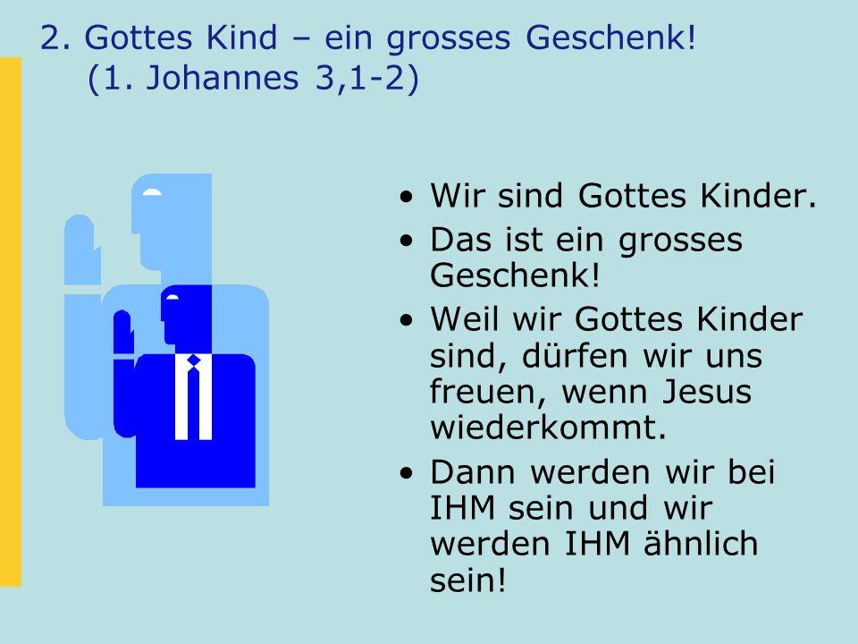 2. Gottes Kind – ein grosses Geschenk! (1. Johannes 3,1-2)