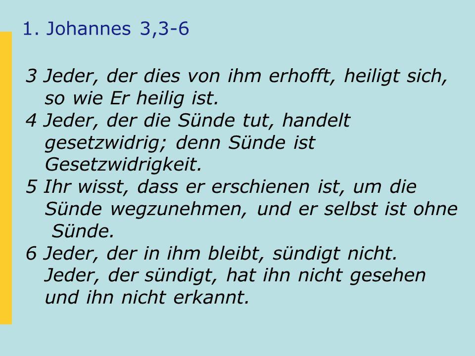 1. Johannes 3,3-6 3 Jeder, der dies von ihm erhofft, heiligt sich, so wie Er heilig ist. 4 Jeder, der die Sünde tut, handelt.