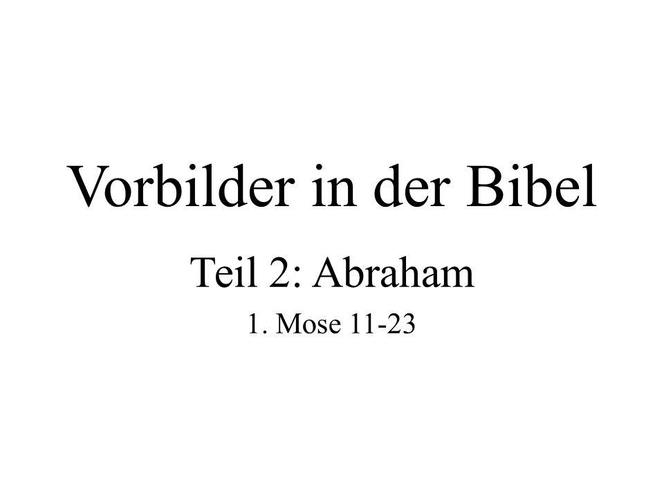 Vorbilder in der Bibel Teil 2: Abraham 1. Mose 11-23
