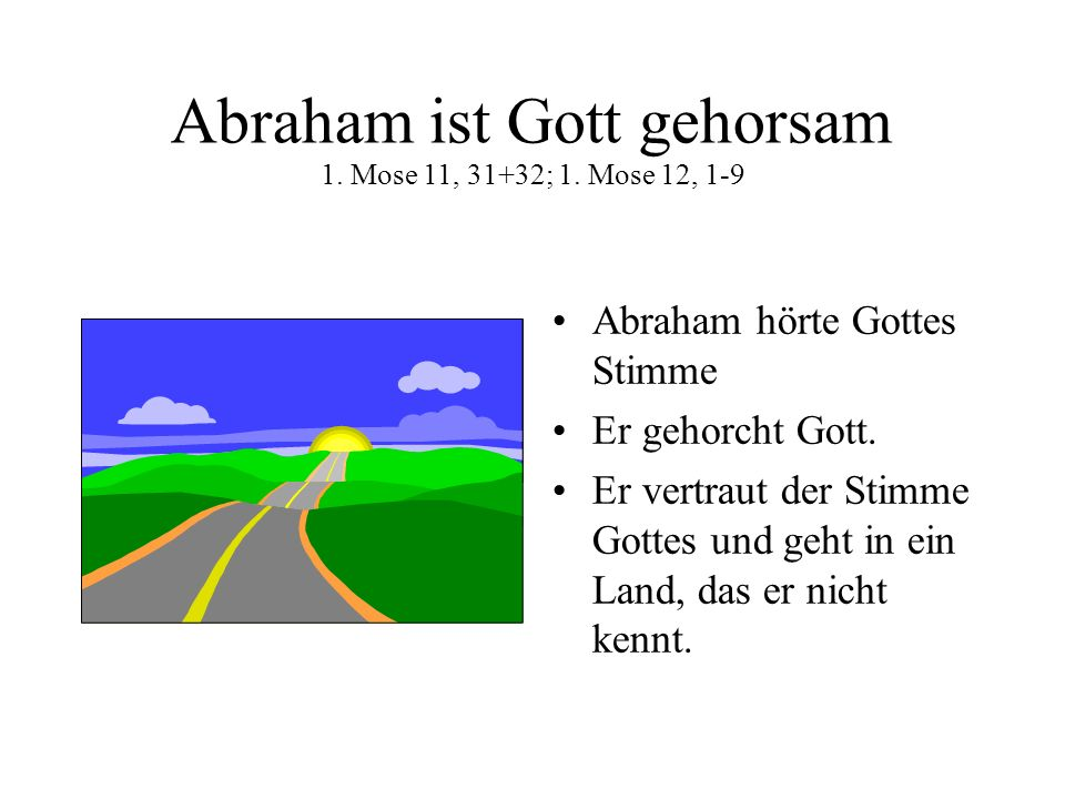 Abraham ist Gott gehorsam 1. Mose 11, 31+32; 1. Mose 12, 1-9