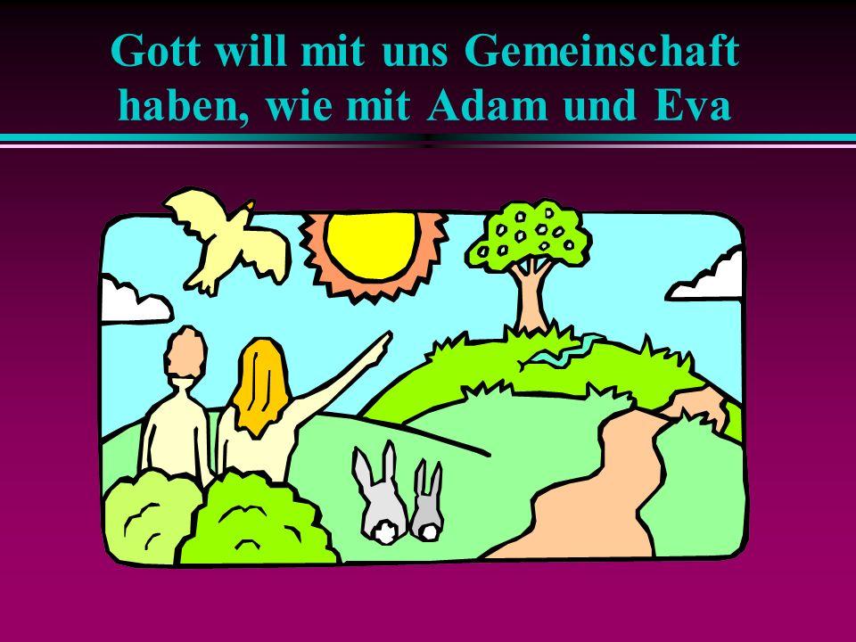 Gott will mit uns Gemeinschaft haben, wie mit Adam und Eva