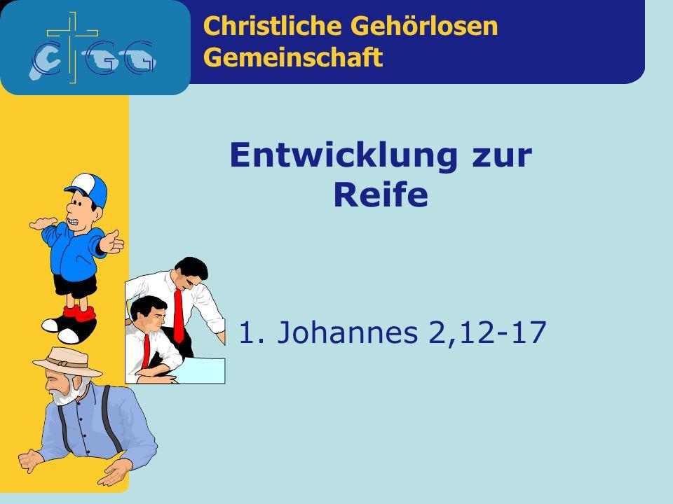 Entwicklung zur Reife 1. Johannes 2,12-17