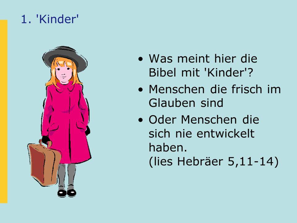 1. Kinder Was meint hier die Bibel mit Kinder Menschen die frisch im Glauben sind.