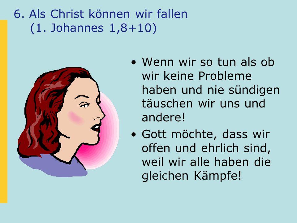 6. Als Christ können wir fallen (1. Johannes 1,8+10)