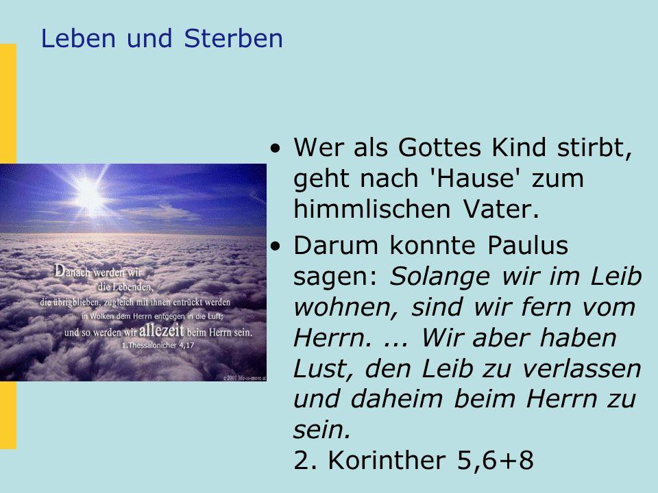 Leben und Sterben Wer als Gottes Kind stirbt, geht nach Hause zum himmlischen Vater.