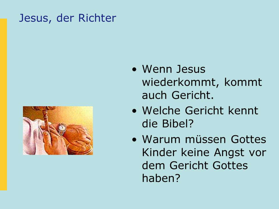 Jesus, der Richter Wenn Jesus wiederkommt, kommt auch Gericht. Welche Gericht kennt die Bibel