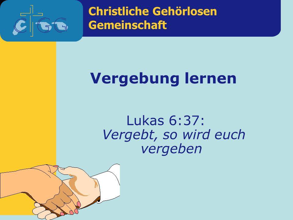 Lukas 6:37: Vergebt, so wird euch vergeben