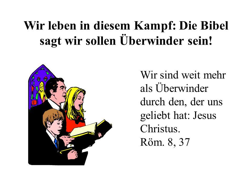Wir leben in diesem Kampf: Die Bibel sagt wir sollen Überwinder sein!