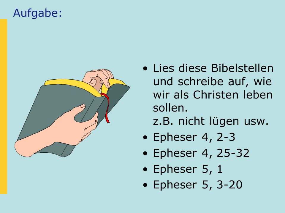 Aufgabe: Lies diese Bibelstellen und schreibe auf, wie wir als Christen leben sollen. z.B. nicht lügen usw.