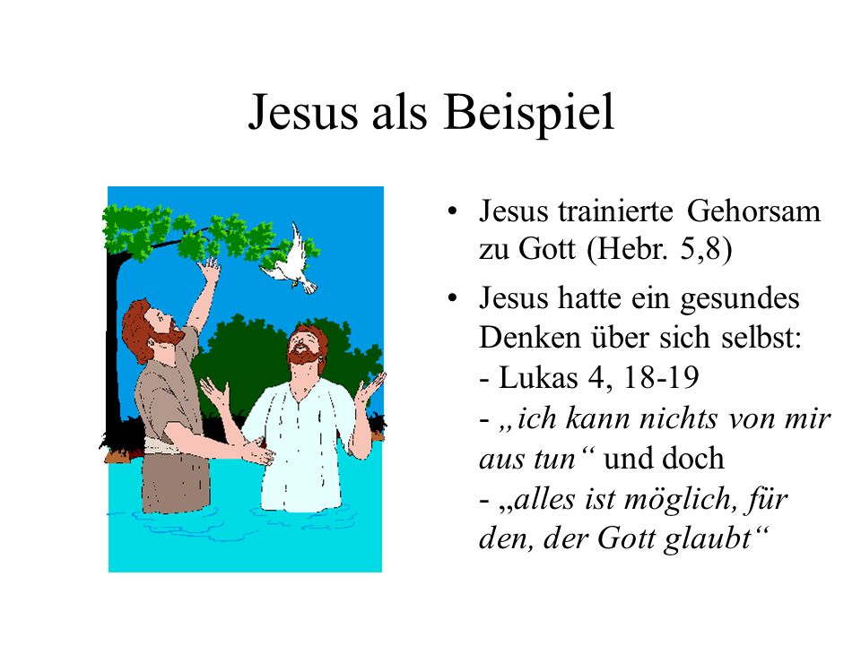 Jesus als Beispiel Jesus trainierte Gehorsam zu Gott (Hebr. 5,8)