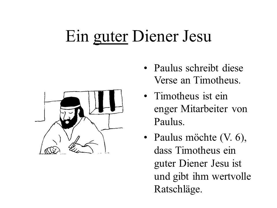Ein guter Diener Jesu Paulus schreibt diese Verse an Timotheus.