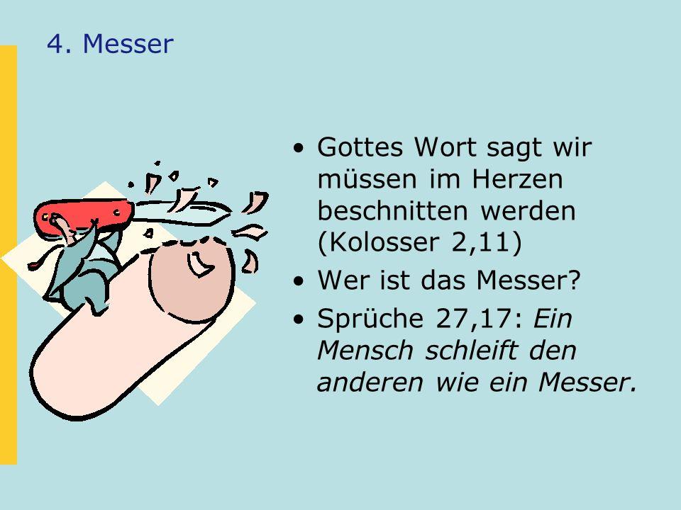 4. Messer Gottes Wort sagt wir müssen im Herzen beschnitten werden (Kolosser 2,11) Wer ist das Messer