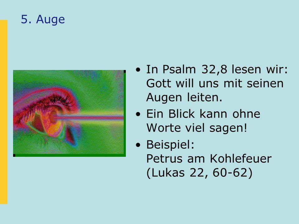 5. Auge In Psalm 32,8 lesen wir: Gott will uns mit seinen Augen leiten. Ein Blick kann ohne Worte viel sagen!
