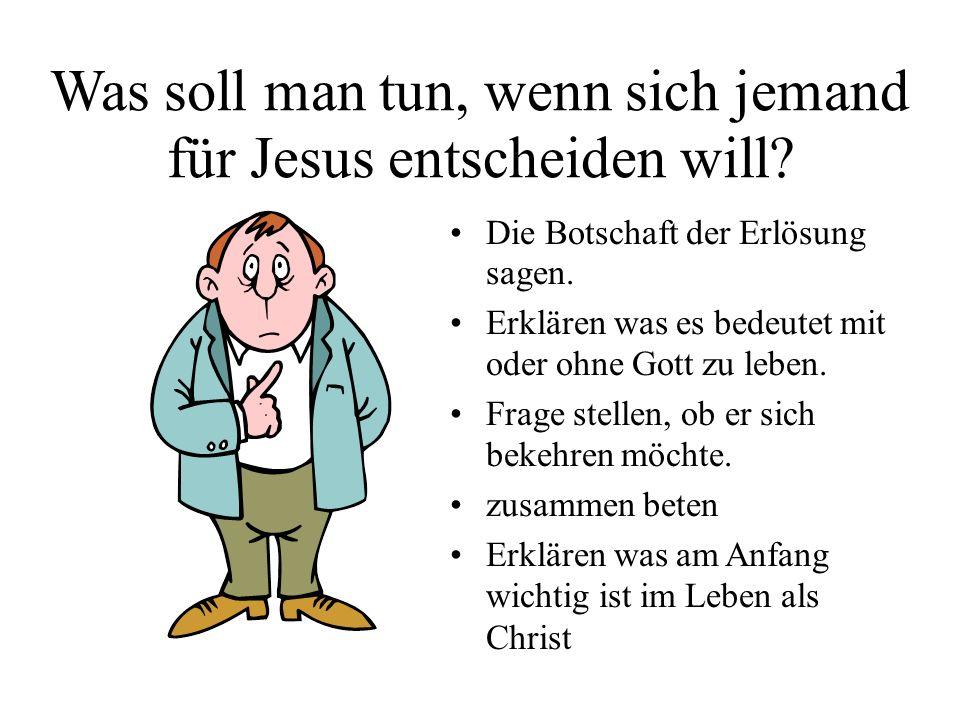Was soll man tun, wenn sich jemand für Jesus entscheiden will