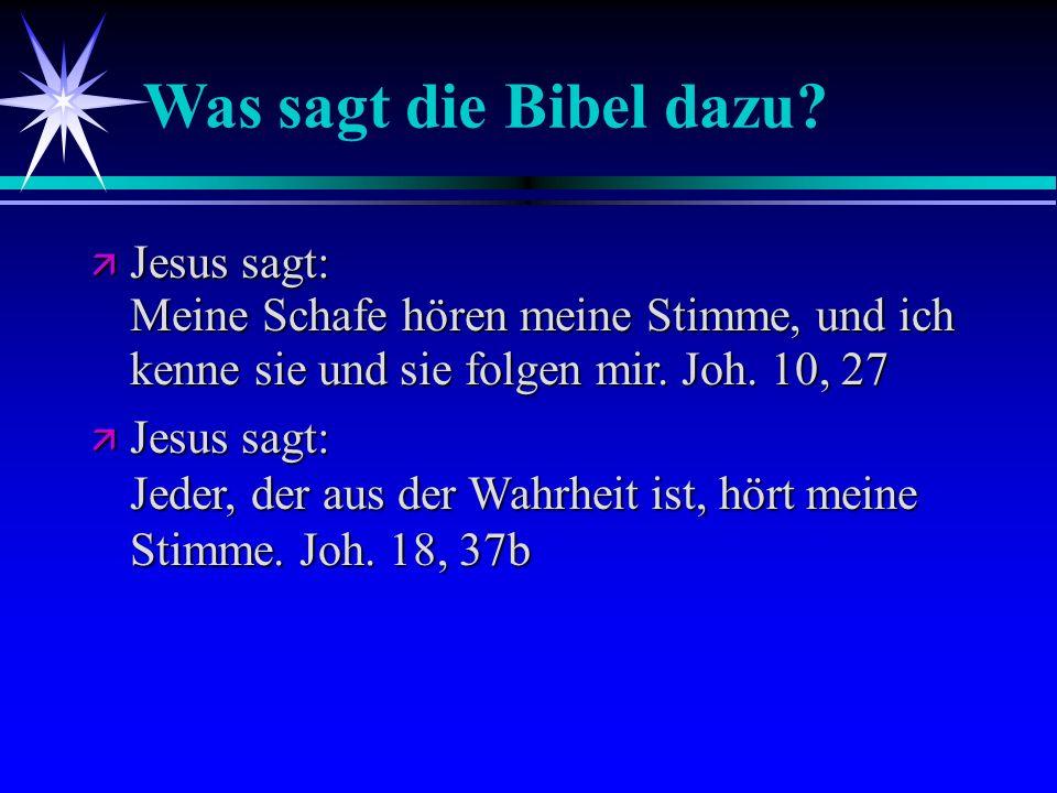 Was sagt die Bibel dazu Jesus sagt: Meine Schafe hören meine Stimme, und ich kenne sie und sie folgen mir. Joh. 10, 27.