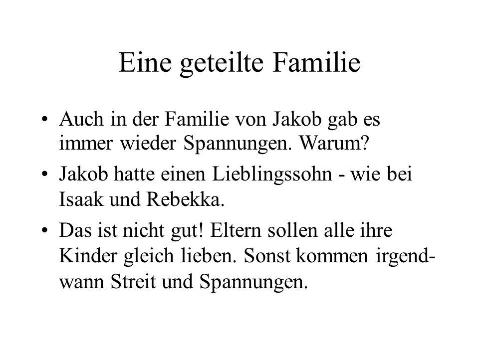 Eine geteilte Familie Auch in der Familie von Jakob gab es immer wieder Spannungen. Warum