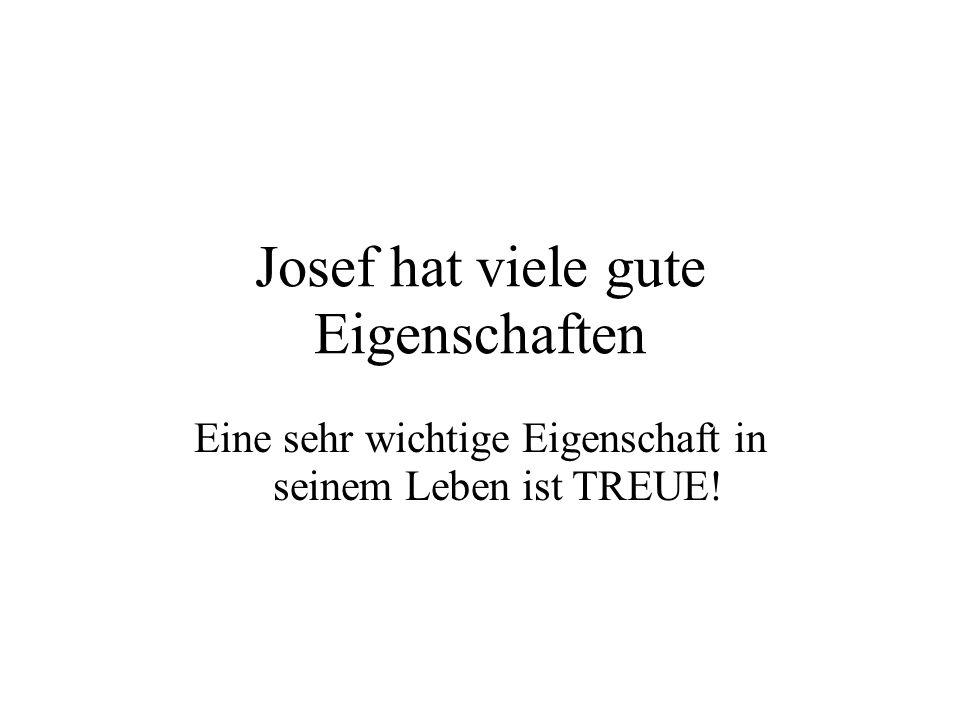 Josef hat viele gute Eigenschaften