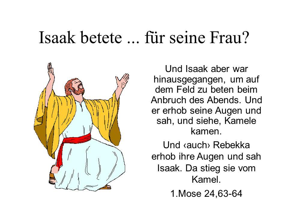 Isaak betete ... für seine Frau
