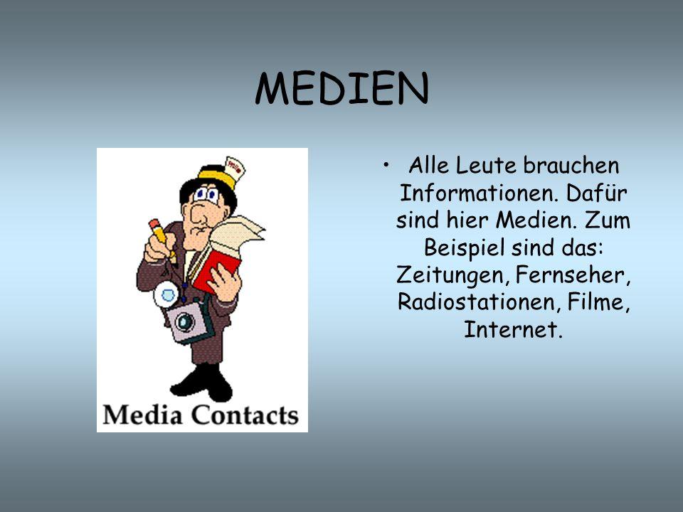 MEDIEN Alle Leute brauchen Informationen. Dafür sind hier Medien.