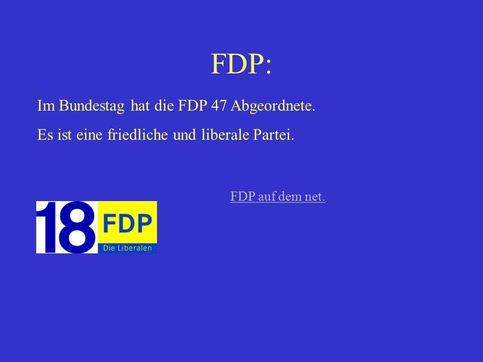 FDP: Im Bundestag hat die FDP 47 Abgeordnete.