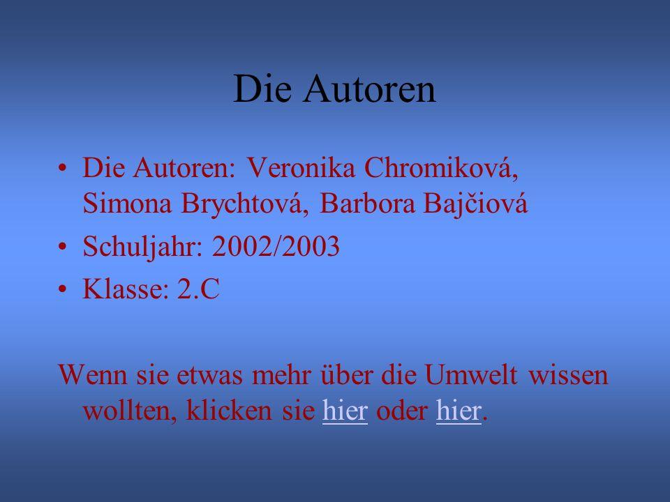Die Autoren Die Autoren: Veronika Chromiková, Simona Brychtová, Barbora Bajčiová. Schuljahr: 2002/2003.