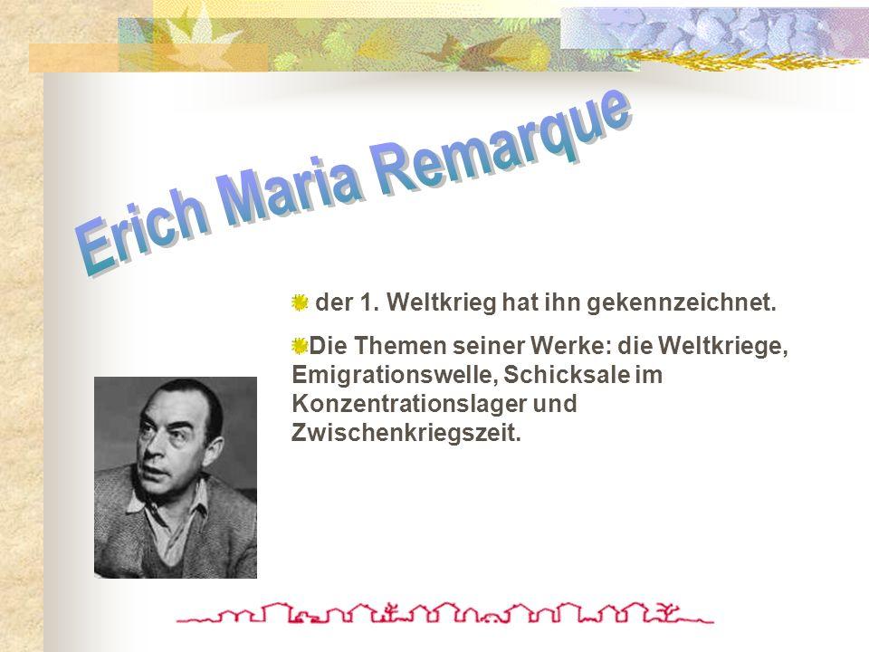Erich Maria Remarque der 1. Weltkrieg hat ihn gekennzeichnet.