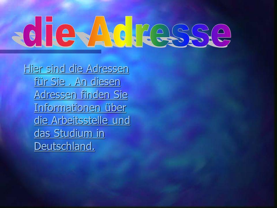 die Adresse Hier sind die Adressen für Sie .