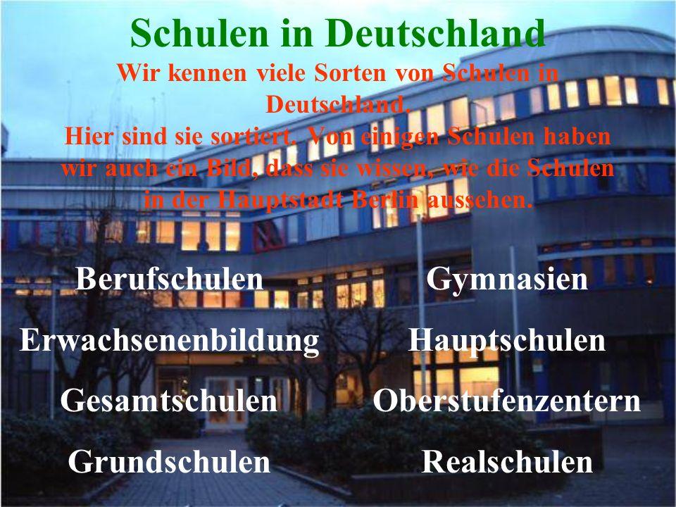Schulen in Deutschland Wir kennen viele Sorten von Schulen in Deutschland. Hier sind sie sortiert. Von einigen Schulen haben wir auch ein Bild, dass sie wissen, wie die Schulen in der Hauptstadt Berlin aussehen.
