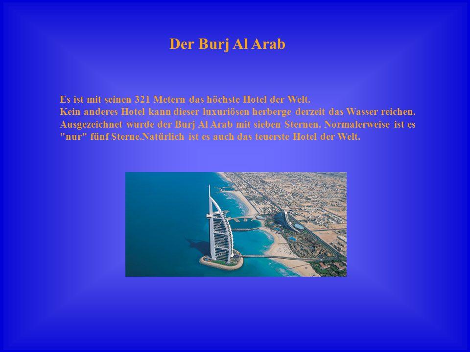 Der Burj Al Arab Es ist mit seinen 321 Metern das höchste Hotel der Welt.