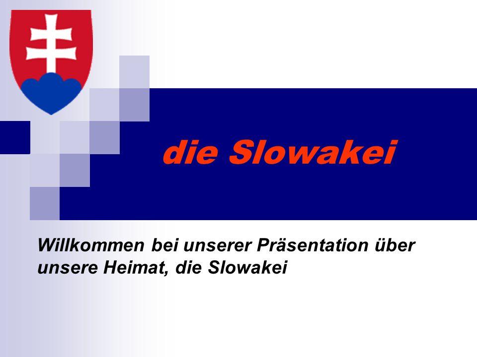 Willkommen bei unserer Präsentation über unsere Heimat, die Slowakei