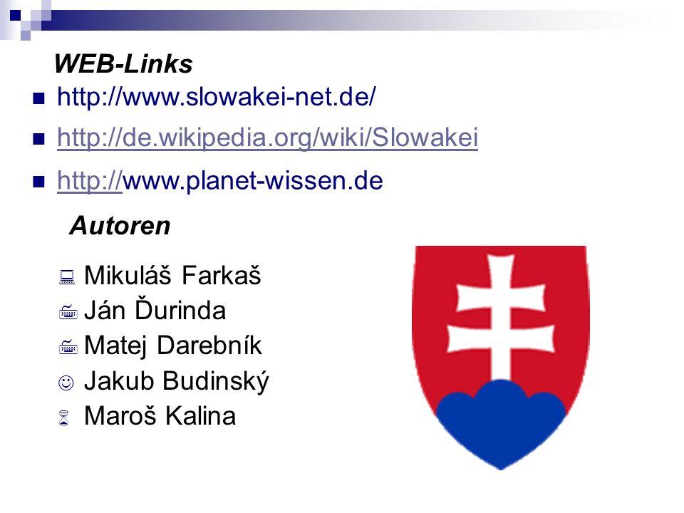 http://www.slowakei-net.de/ WEB-Links. http://de.wikipedia.org/wiki/Slowakei. http://www.planet-wissen.de.