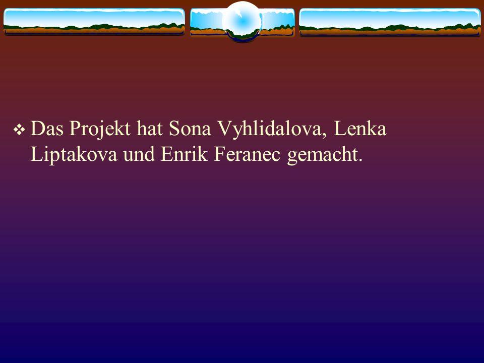 Das Projekt hat Sona Vyhlidalova, Lenka Liptakova und Enrik Feranec gemacht.