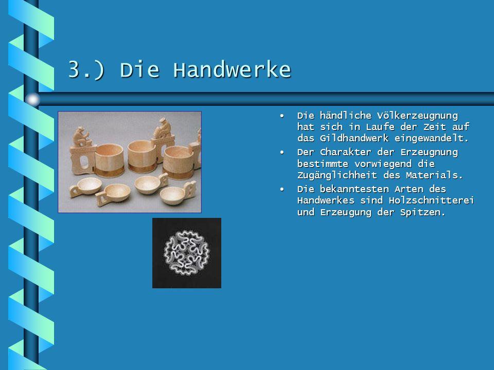 3.) Die Handwerke Die händliche Völkerzeugnung hat sich in Laufe der Zeit auf das Gildhandwerk eingewandelt.