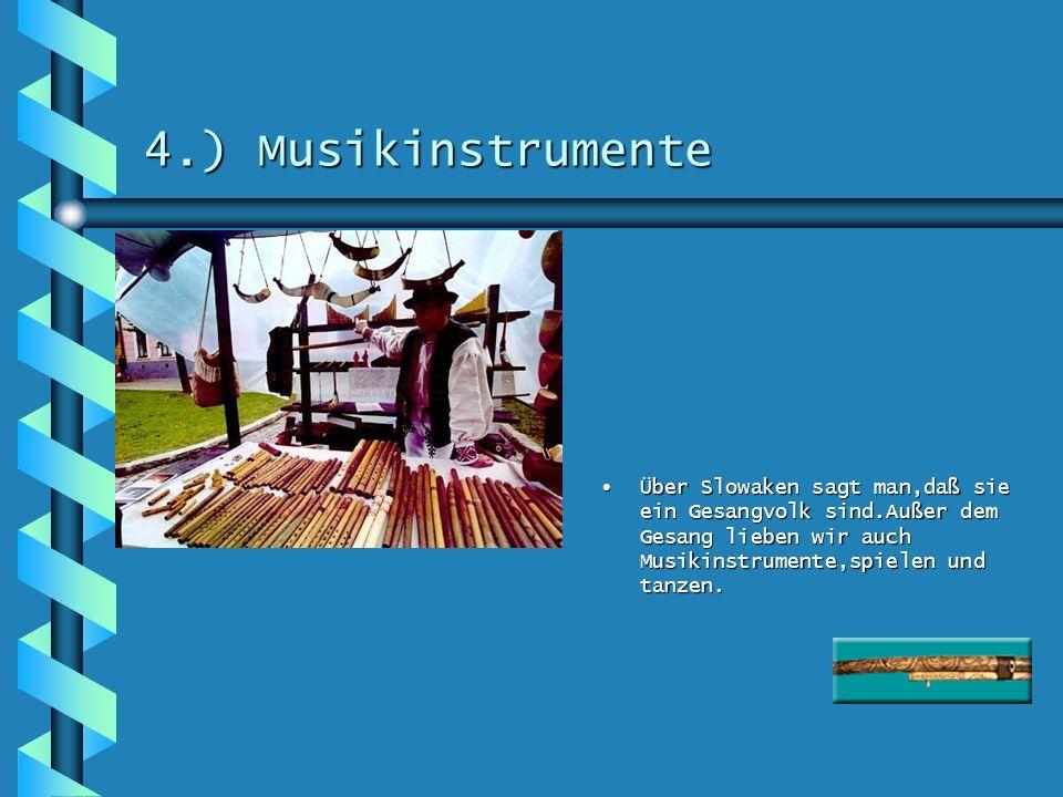 4.) Musikinstrumente Über Slowaken sagt man,daß sie ein Gesangvolk sind.Außer dem Gesang lieben wir auch Musikinstrumente,spielen und tanzen.