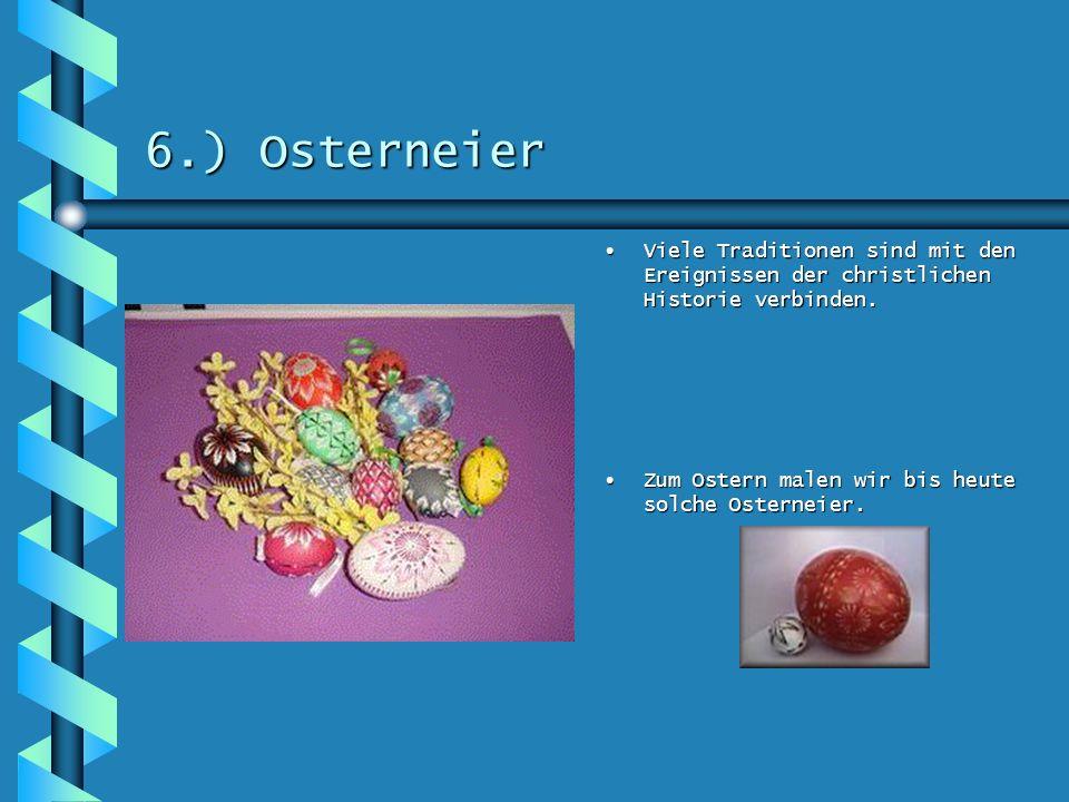 6.) Osterneier Viele Traditionen sind mit den Ereignissen der christlichen Historie verbinden.