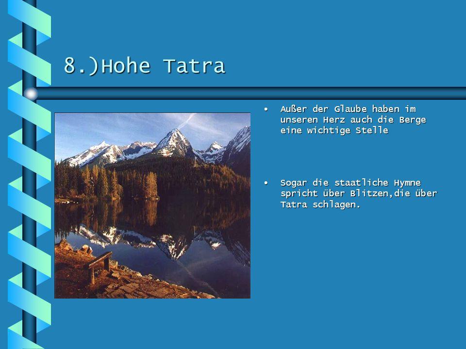 8.)Hohe Tatra Außer der Glaube haben im unseren Herz auch die Berge eine wichtige Stelle.