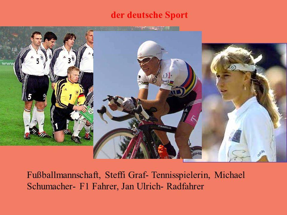 der deutsche Sport Fußballmannschaft, Steffi Graf- Tennisspielerin, Michael Schumacher- F1 Fahrer, Jan Ulrich- Radfahrer.