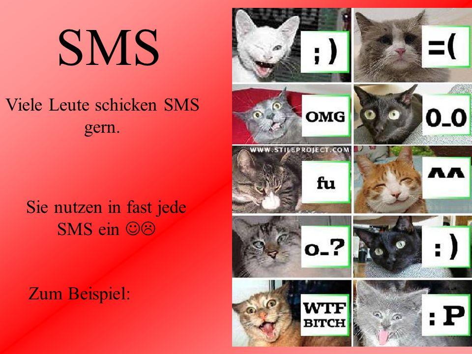 SMS Viele Leute schicken SMS gern. Sie nutzen in fast jede SMS ein 