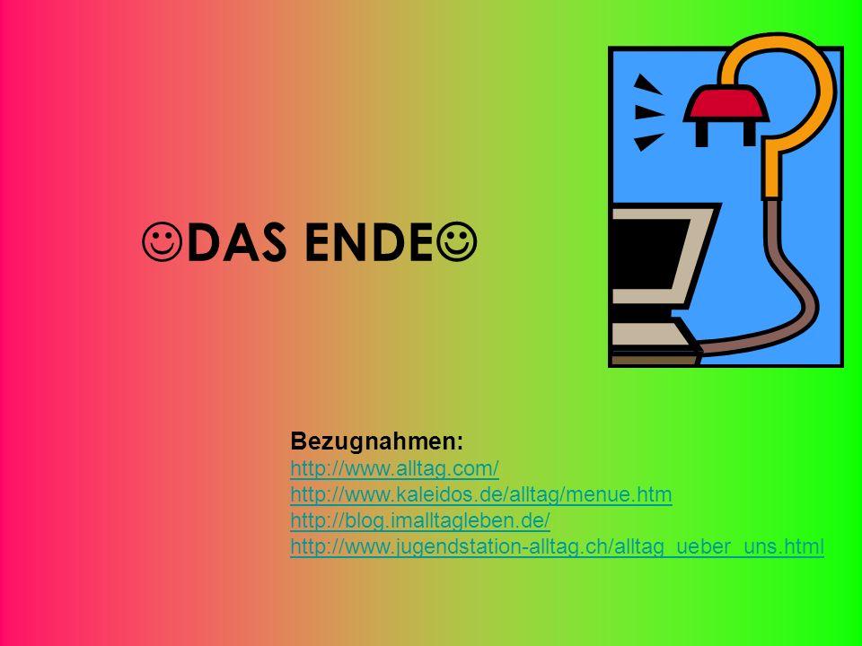 DAS ENDE Bezugnahmen: http://www.alltag.com/