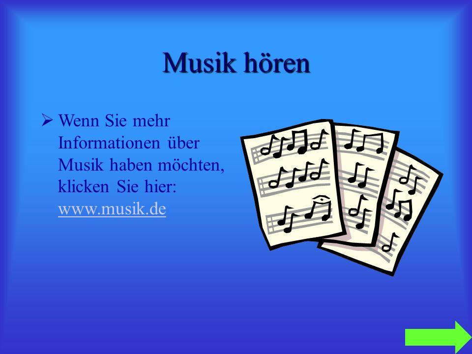 Musik hören Wenn Sie mehr Informationen über Musik haben möchten, klicken Sie hier: www.musik.de