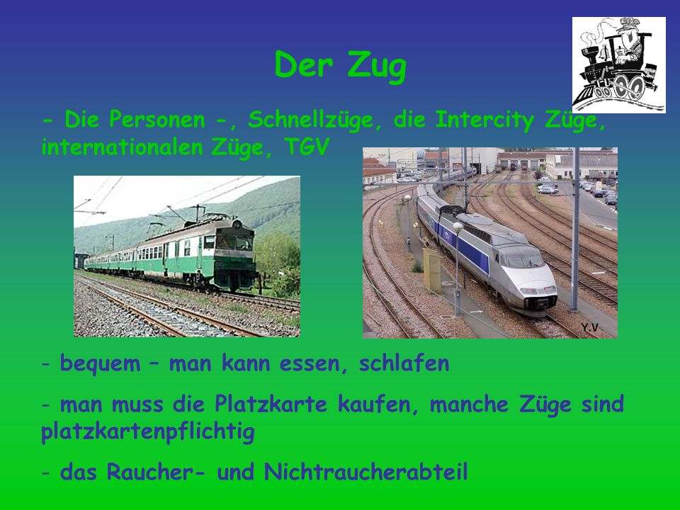 Der Zug- Die Personen -, Schnellzüge, die Intercity Züge, internationalen Züge, TGV. bequem – man kann essen, schlafen.